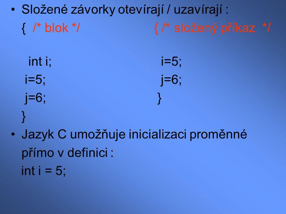 Konstanty Celočíselné konstanty : –desítkové15, 0, 1 –Osmičkové 065, 015, 01 –Šestnáctkové0x3A, 0xCD, 0x1 Pro konstanty typu long se použije přípona L Pro unsigned konstanty se použije přípona U Záporné konstanty jsou uvozeny znaménkem -