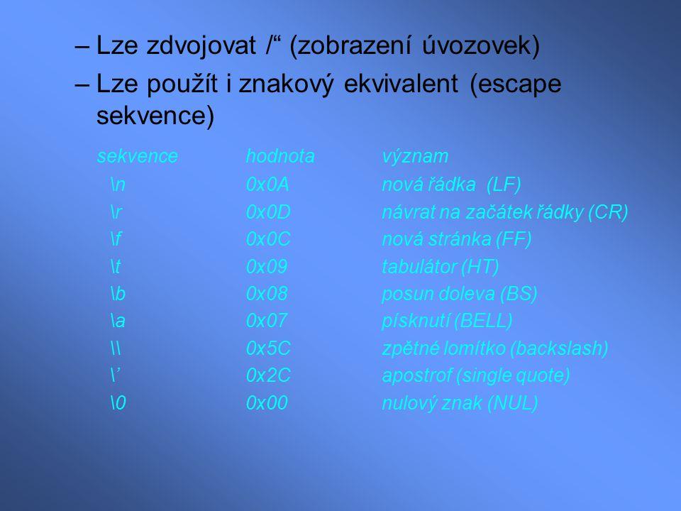 Řetězcové konstanty (literály) –Jsou uzavřeny mezi uvozovky a mohou obsahovat všechny způsoby zápisu znakových konstant Příklad: Tohle je znakový řetězec –ANSI C možňuje dlouhé řetězcové konstanty zřetězovat, jednotliné subřetězce mohou být odděleny mezerami, nebo novými řádky Příklad: Tohle je znakový řetězec Tohle je znakový řetězec