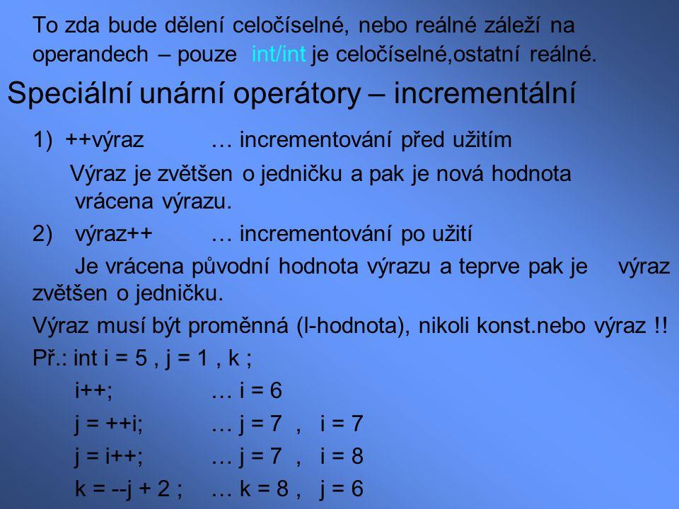 To zda bude dělení celočíselné, nebo reálné záleží na operandech – pouze int/int je celočíselné,ostatní reálné. Speciální unární operátory – increment