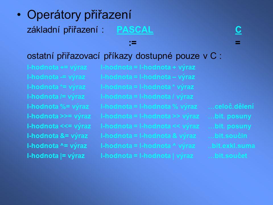 Operátory přiřazení základní přiřazení : PASCALC :== ostatní přiřazovací příkazy dostupné pouze v C : l-hodnota += výraz l-hodnota = l-hodnota + výraz