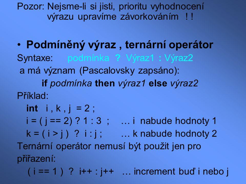 Operátor čárky Pouze 4 operátory && || ( .: ) a oper.