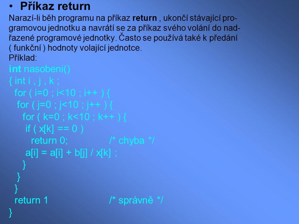 Příkaz return Narazí-li běh programu na příkaz return, ukončí stávající pro- gramovou jednotku a navrátí se za příkaz svého volání do nad- řazené prog