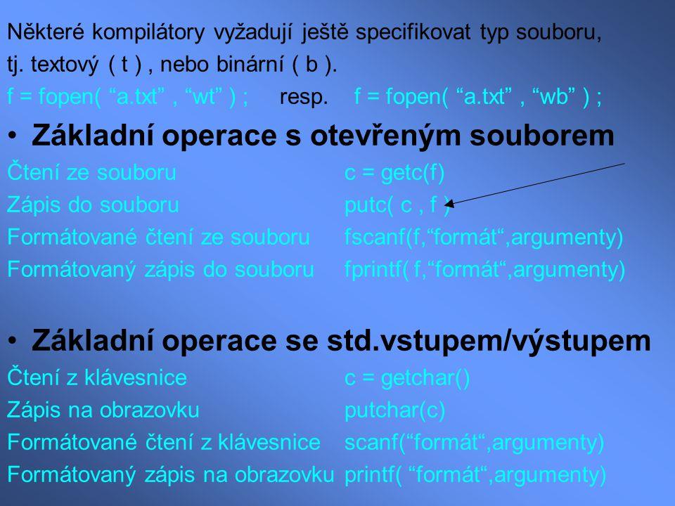 """Některé kompilátory vyžadují ještě specifikovat typ souboru, tj. textový ( t ), nebo binární ( b ). f = fopen( """"a.txt"""", """"wt"""" ) ; resp. f = fopen( """"a.t"""