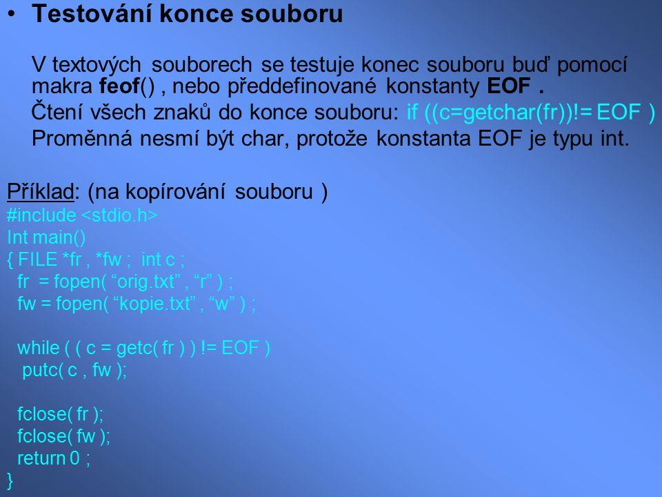 Testování konce souboru V textových souborech se testuje konec souboru buď pomocí makra feof(), nebo předdefinované konstanty EOF. Čtení všech znaků d