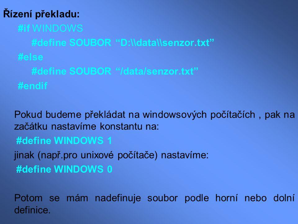 """Řízení překladu: #if WINDOWS #define SOUBOR """"D:\\data\\senzor.txt"""" #else #define SOUBOR """"/data/senzor.txt"""" #endif Pokud budeme překládat na windowsový"""