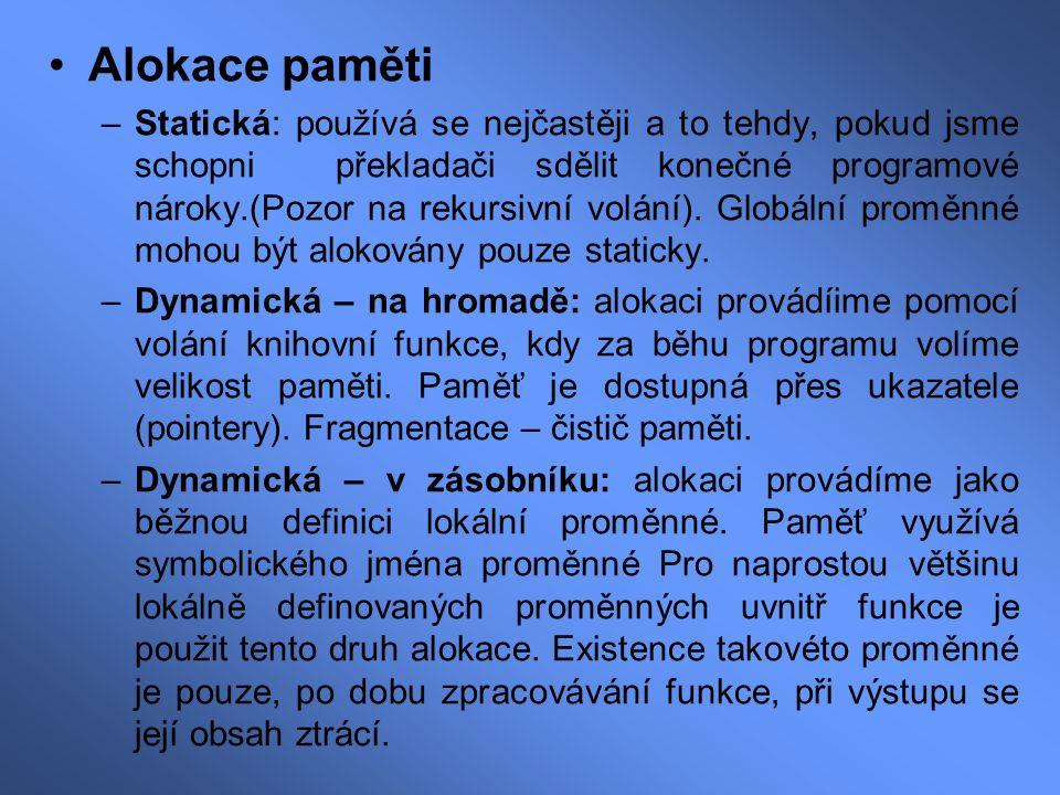 Alokace paměti –Statická: používá se nejčastěji a to tehdy, pokud jsme schopni překladači sdělit konečné programové nároky.(Pozor na rekursivní volání