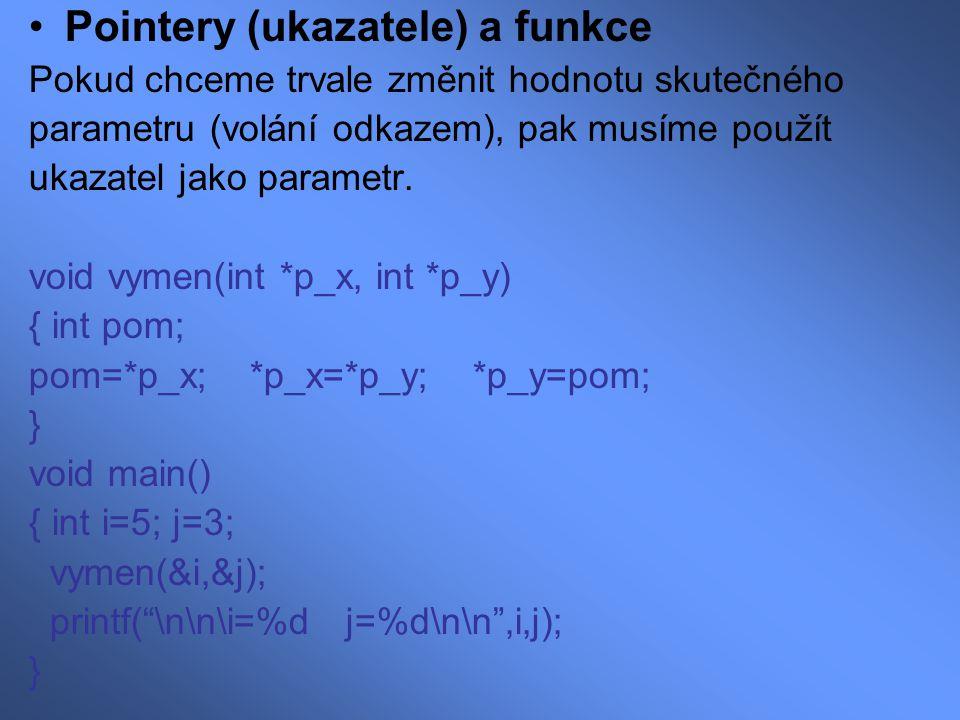 Pointery (ukazatele) a funkce Pokud chceme trvale změnit hodnotu skutečného parametru (volání odkazem), pak musíme použít ukazatel jako parametr. void