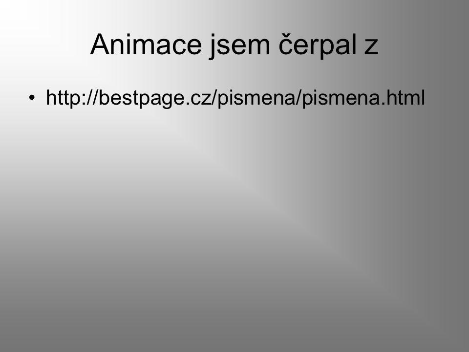 Animace jsem čerpal z http://bestpage.cz/pismena/pismena.html