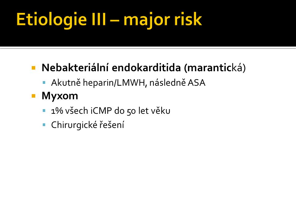  Nebakteriální endokarditida (marantická)  Akutně heparin/LMWH, následně ASA  Myxom  1% všech iCMP do 50 let věku  Chirurgické řešení