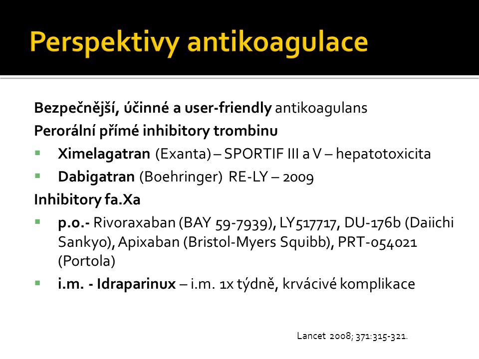 Bezpečnější, účinné a user-friendly antikoagulans Perorální přímé inhibitory trombinu  Ximelagatran (Exanta) – SPORTIF III a V – hepatotoxicita  Dab