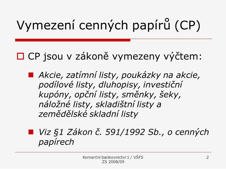 Komerční bankovnictví 1 / VŠFS ZS 2008/09 13 Krátký prodej (short selling)  Půjčka CP a jeho okamžitý prodej  Uložení takto získaných peněz a jejich následné použití k opětovnému nákupu CP a jeho vrácení původnímu majiteli  Jde o spekulaci na pokles ceny CP  Výsledek je kromě pohybu ceny CP ovlivněn také výši úrokové sazby z uložených prostředků