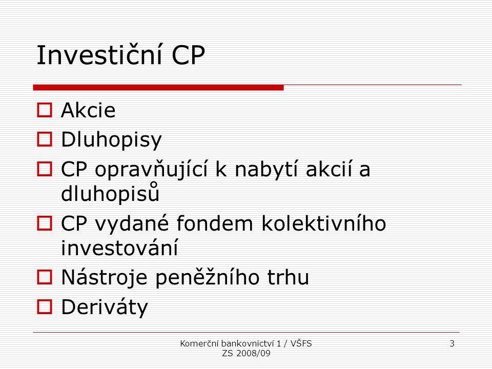 Komerční bankovnictví 1 / VŠFS ZS 2008/09 4 Obchody s CP  Tvoří podstatu investičního bankovnictví Primární emise CP Zprostředkování obchodů na sekundárním trhu Úschova a správa CP
