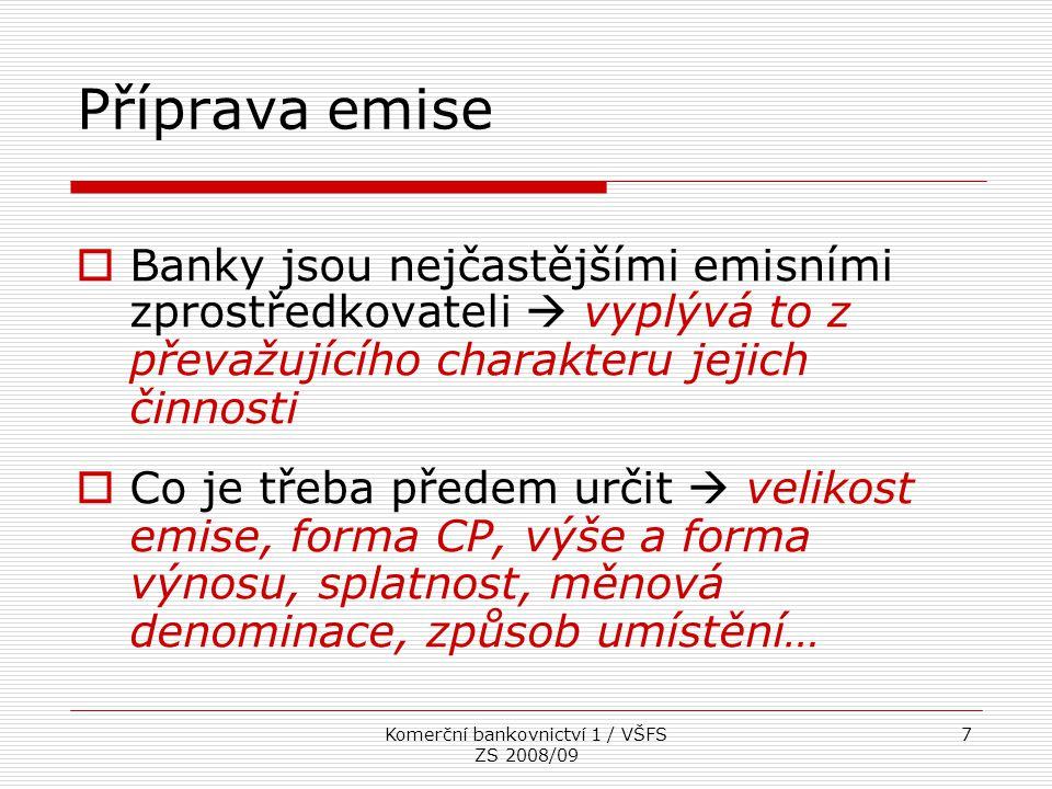 Komerční bankovnictví 1 / VŠFS ZS 2008/09 8 Umístění emitovaných CP  Možnost umístění (prodeje) CP formou veřejné nabídky nebo formou soukromé nabídky Soukromá nabídka  omezený počet investorů, zejm.