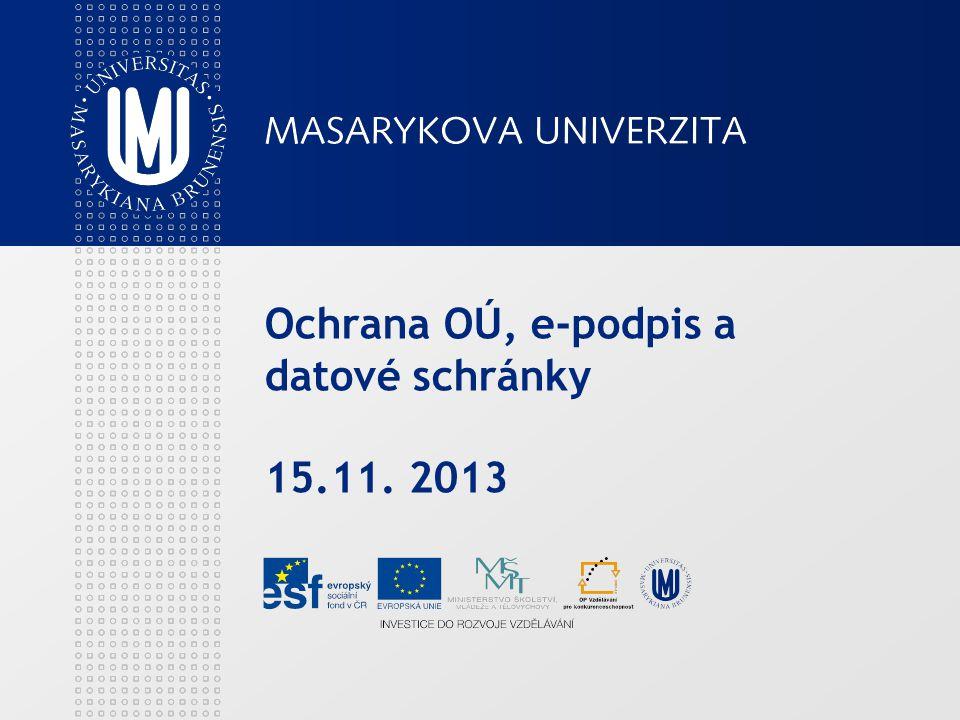 Ochrana OÚ, e-podpis a datové schránky 15.11. 2013