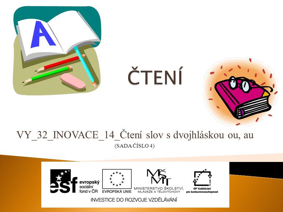 VY_32_INOVACE_14_Čtení slov s dvojhláskou ou, au (SADA ČÍSLO 4)