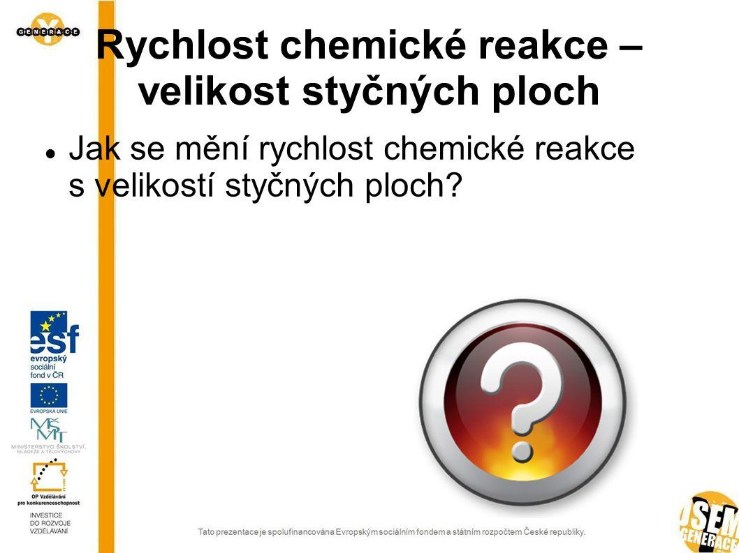 Rychlost chemické reakce – velikost styčných ploch Jak se mění rychlost chemické reakce s velikostí styčných ploch?
