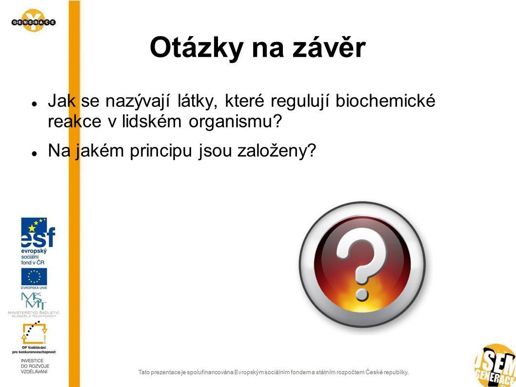 Otázky na závěr Jak se nazývají látky, které regulují biochemické reakce v lidském organismu.