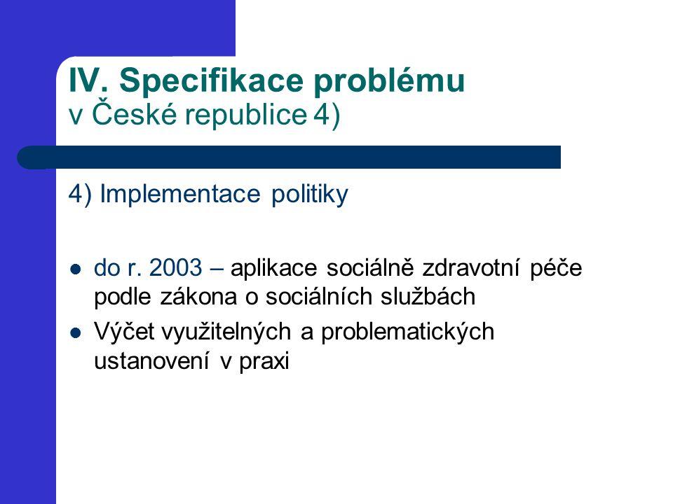 IV. Specifikace problému v České republice 4) 4) Implementace politiky do r. 2003 – aplikace sociálně zdravotní péče podle zákona o sociálních službác