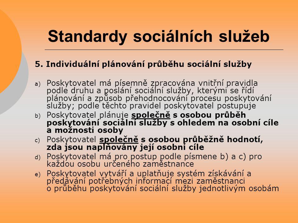 Standardy sociálních služeb 5. Individuální plánování průběhu sociální služby a) Poskytovatel má písemně zpracována vnitřní pravidla podle druhu a pos