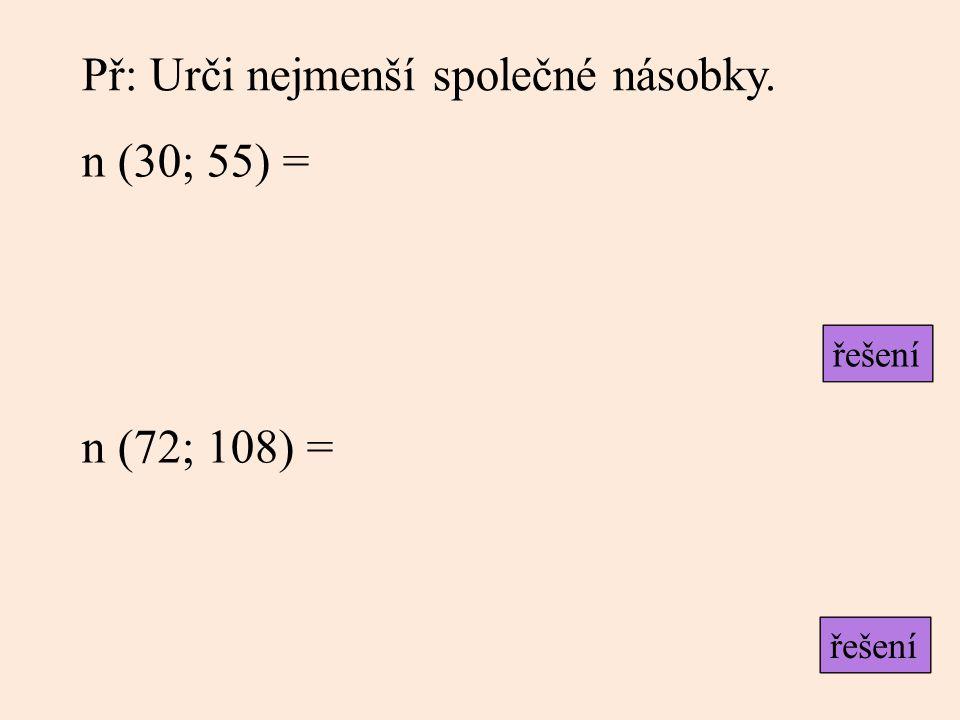 Př: Urči nejmenší společné násobky. n (30; 55) = n (72; 108) = řešení
