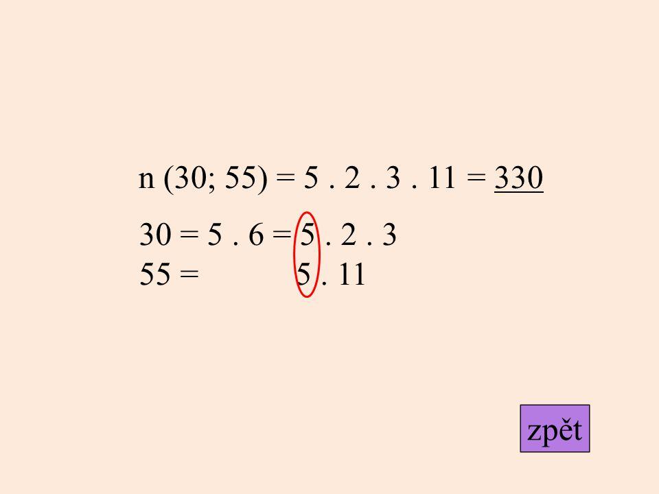 n (30; 55) = 5. 2. 3. 11 = 330 30 = 5. 6 = 5. 2. 3 55 = 5. 11 zpět