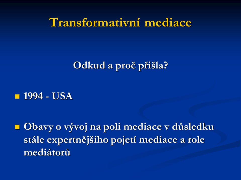 Transformativní mediace Odkud a proč přišla? 1994 - USA 1994 - USA Obavy o vývoj na poli mediace v důsledku stále expertnějšího pojetí mediace a role