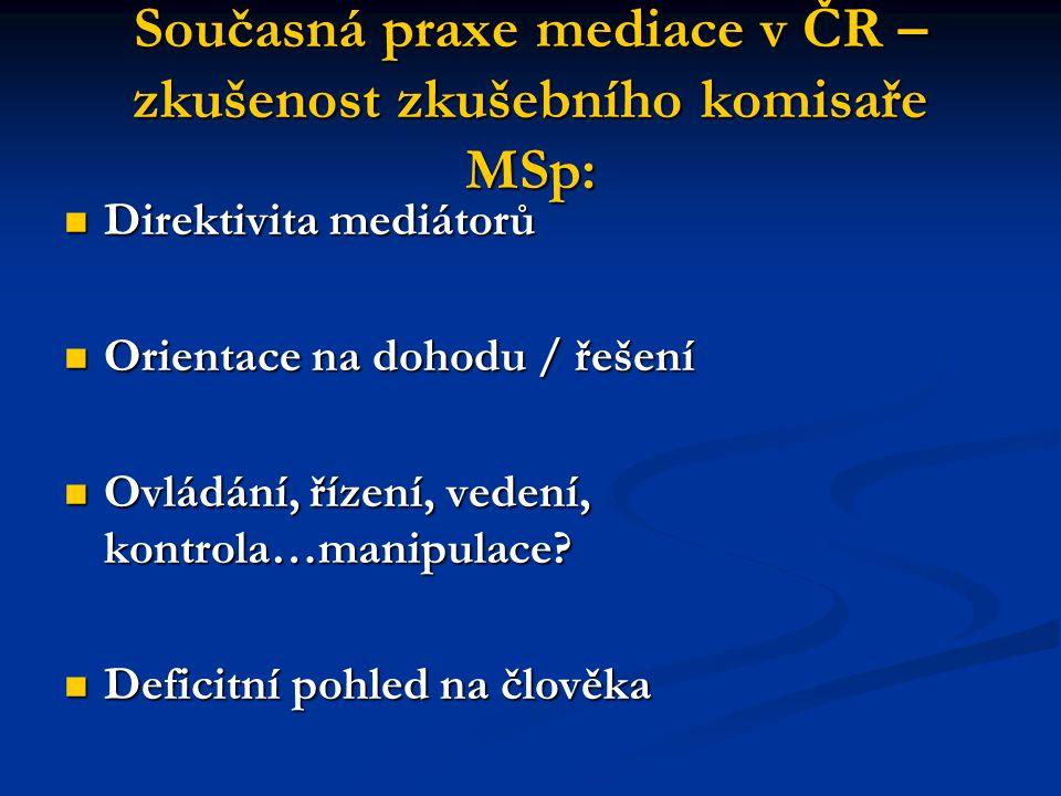 Současná praxe mediace v ČR – zkušenost zkušebního komisaře MSp: Direktivita mediátorů Direktivita mediátorů Orientace na dohodu / řešení Orientace na