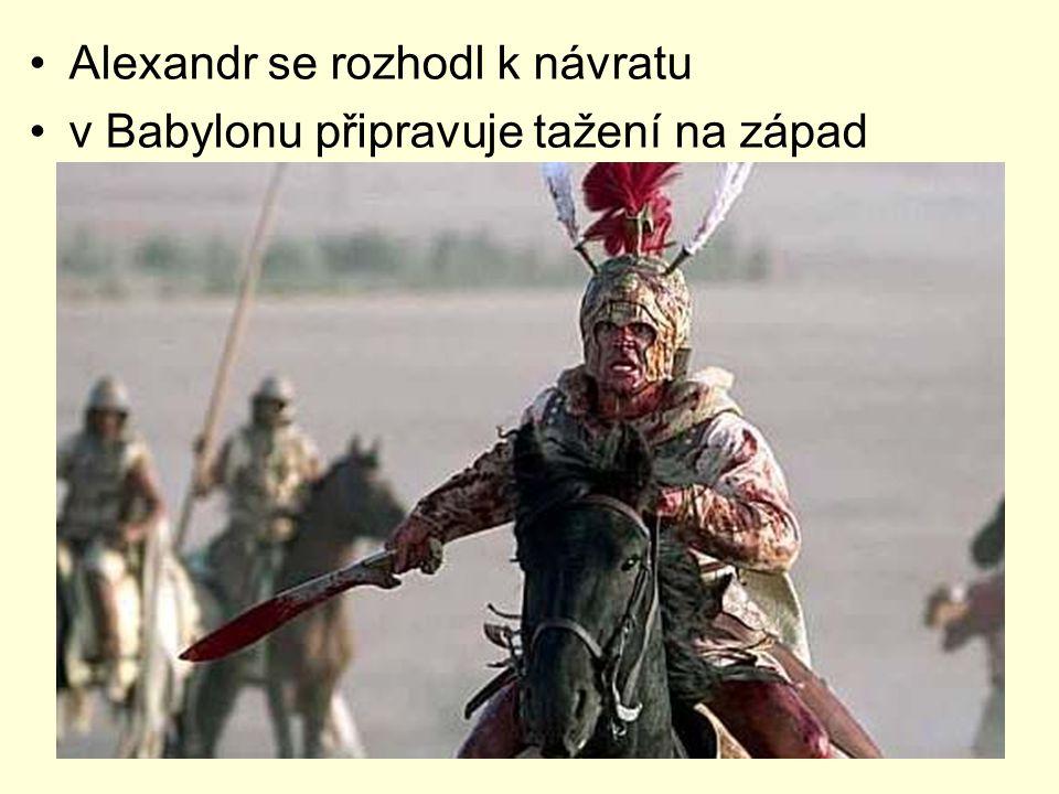 Alexandr se rozhodl k návratu v Babylonu připravuje tažení na západ
