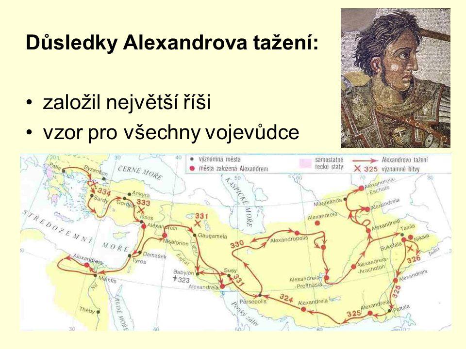 Důsledky Alexandrova tažení: založil největší říši vzor pro všechny vojevůdce šíření řecké kultury do Persie a naopak rozvoj obchodu zakládání měst (asi 90)