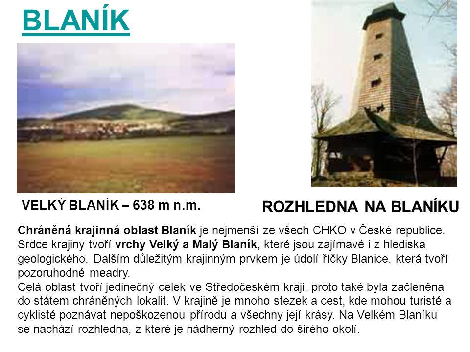 BLANÍK Chráněná krajinná oblast Blaník je nejmenší ze všech CHKO v České republice. Srdce krajiny tvoří vrchy Velký a Malý Blaník, které jsou zajímavé