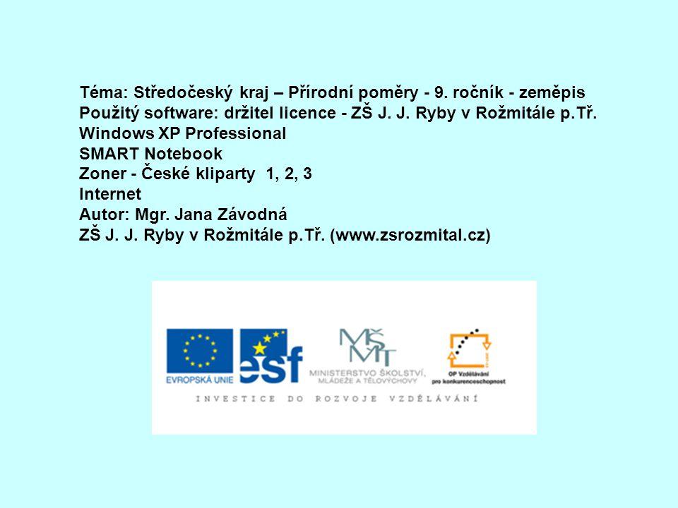 Téma: Středočeský kraj – Přírodní poměry - 9. ročník - zeměpis Použitý software: držitel licence - ZŠ J. J. Ryby v Rožmitále p.Tř. Windows XP Professi