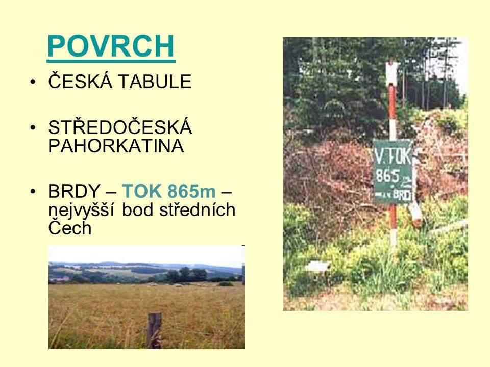POVRCH ČESKÁ TABULE STŘEDOČESKÁ PAHORKATINA BRDY – TOK 865m – nejvyšší bod středních Čech