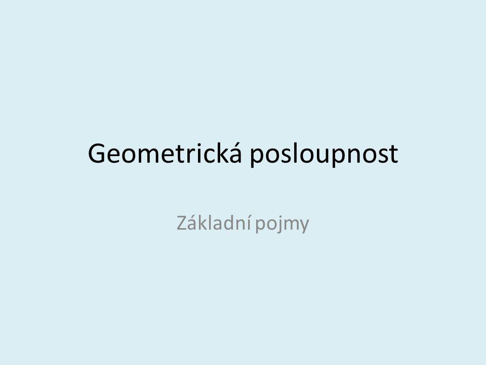 Geometrická posloupnost Základní pojmy