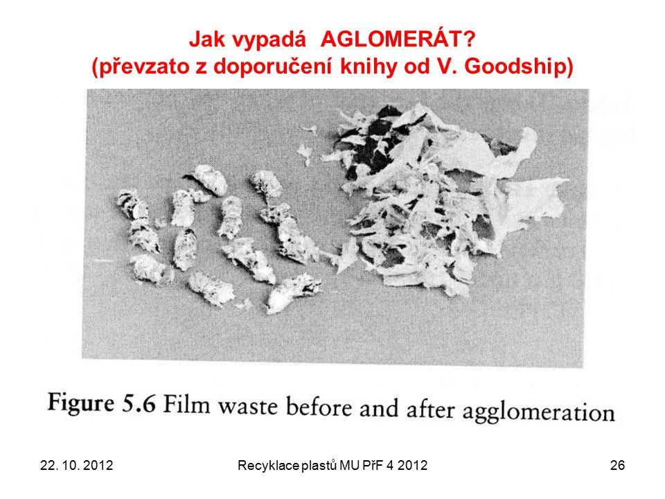 Jak vypadá AGLOMERÁT? (převzato z doporučení knihy od V. Goodship) Recyklace plastů MU PřF 4 20122622. 10. 2012