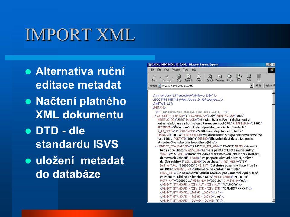 IMPORT XML Alternativa ruční editace metadat Načtení platného XML dokumentu DTD - dle standardu ISVS uložení metadat do databáze