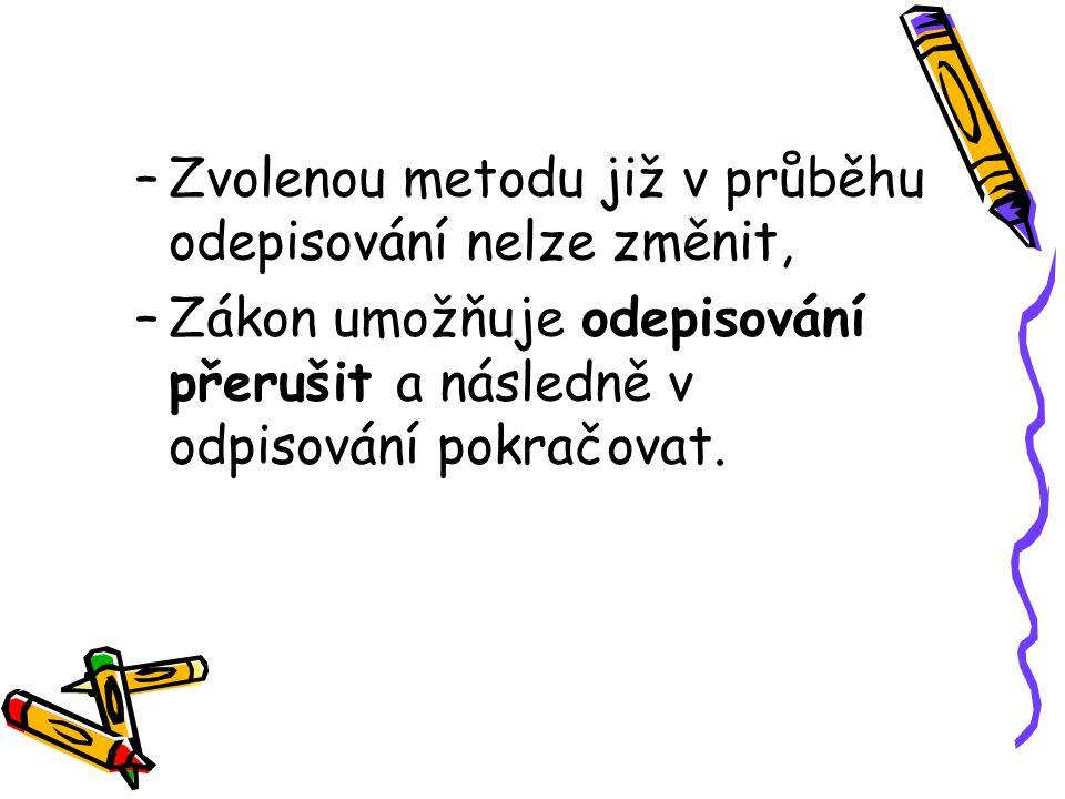 –Zvolenou metodu již v průběhu odepisování nelze změnit, –Zákon umožňuje odepisování přerušit a následně v odpisování pokračovat.