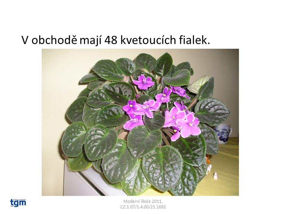 Moderní škola 2011, CZ.1.07/1.4.00/21.1692 V obchodě mají 48 kvetoucích fialek.