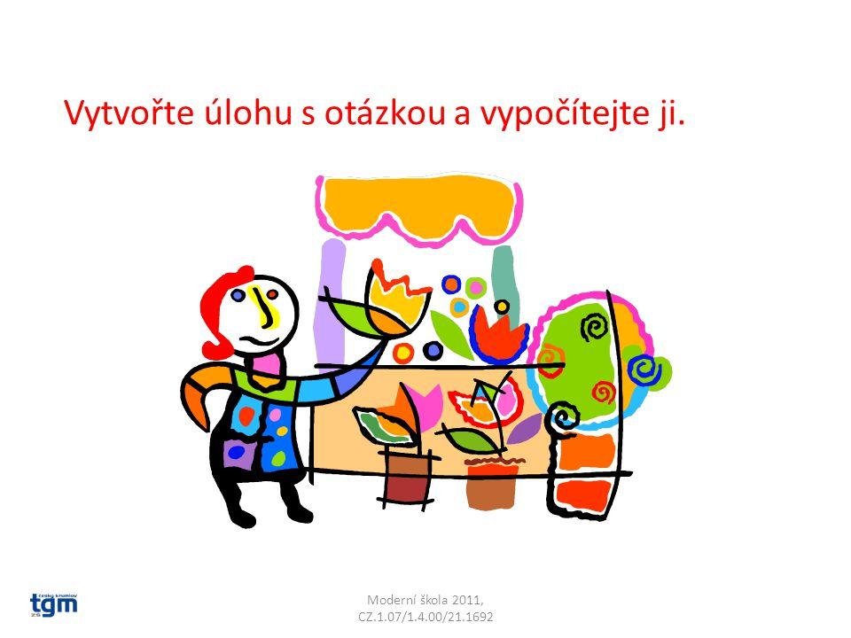 Moderní škola 2011, CZ.1.07/1.4.00/21.1692 Vytvořte úlohu s otázkou a vypočítejte ji.