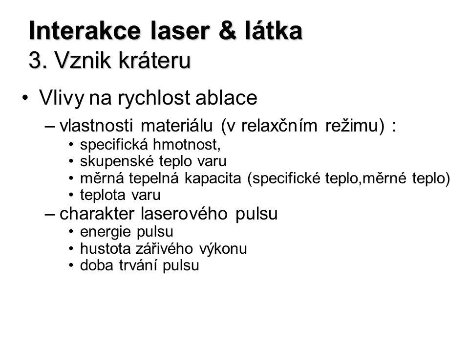 Interakce laser & látka 3. Vznik kráteru Vlivy na rychlost ablace –vlastnosti materiálu (v relaxčním režimu) : specifická hmotnost, skupenské teplo va