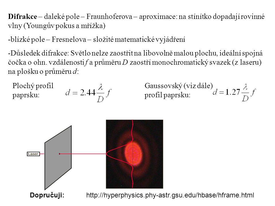 Difrakce – daleké pole – Fraunhoferova – aproximace: na stínítko dopadají rovinné vlny (Youngův pokus a mřížka) -blízké pole – Fresnelova – složité ma