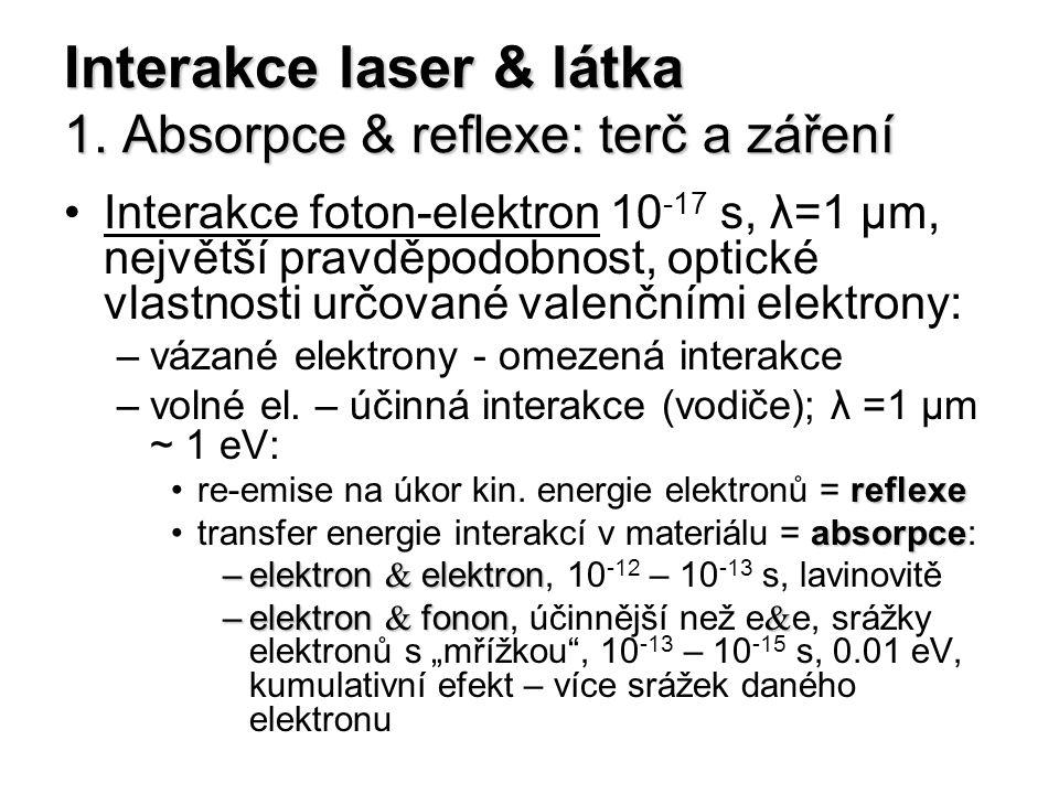 Interakce laser & látka 1. Absorpce & reflexe: terč a záření Interakce foton-elektron 10 -17 s, λ=1 μm, největší pravděpodobnost, optické vlastnosti u