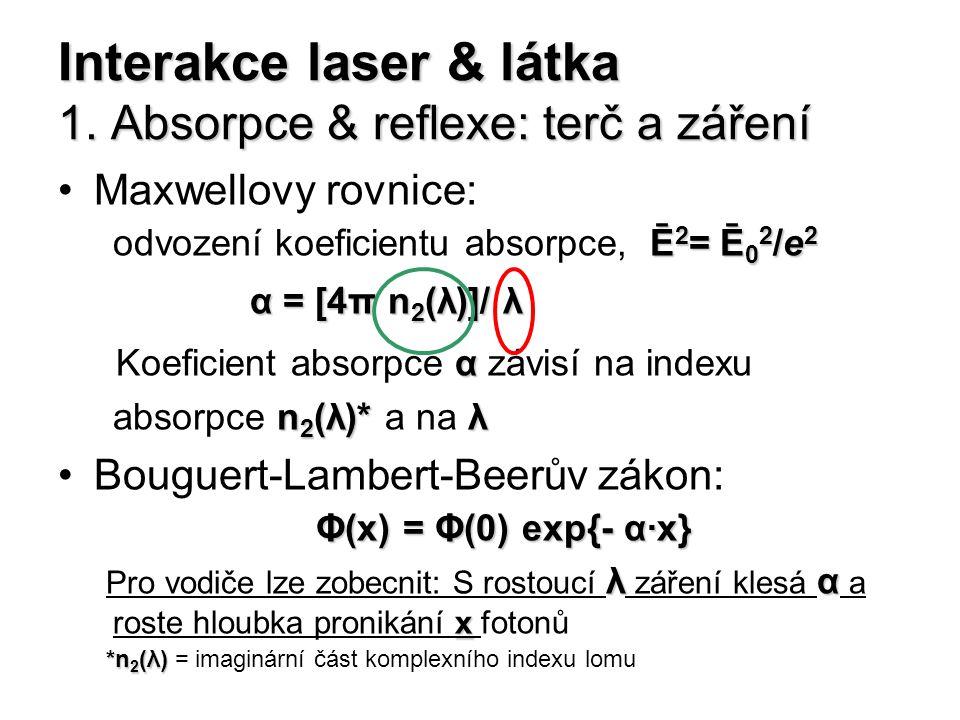 Interakce laser & látka 1. Absorpce & reflexe: terč a záření Maxwellovy rovnice: Ē 2 = Ē 0 2 /e 2 odvození koeficientu absorpce, Ē 2 = Ē 0 2 /e 2 α =