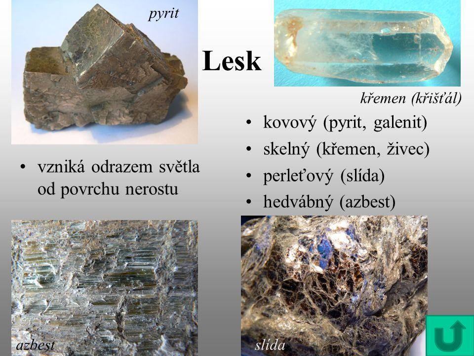 Lesk vzniká odrazem světla od povrchu nerostu slída pyrit azbest kovový (pyrit, galenit) skelný (křemen, živec) perleťový (slída) hedvábný (azbest) kř