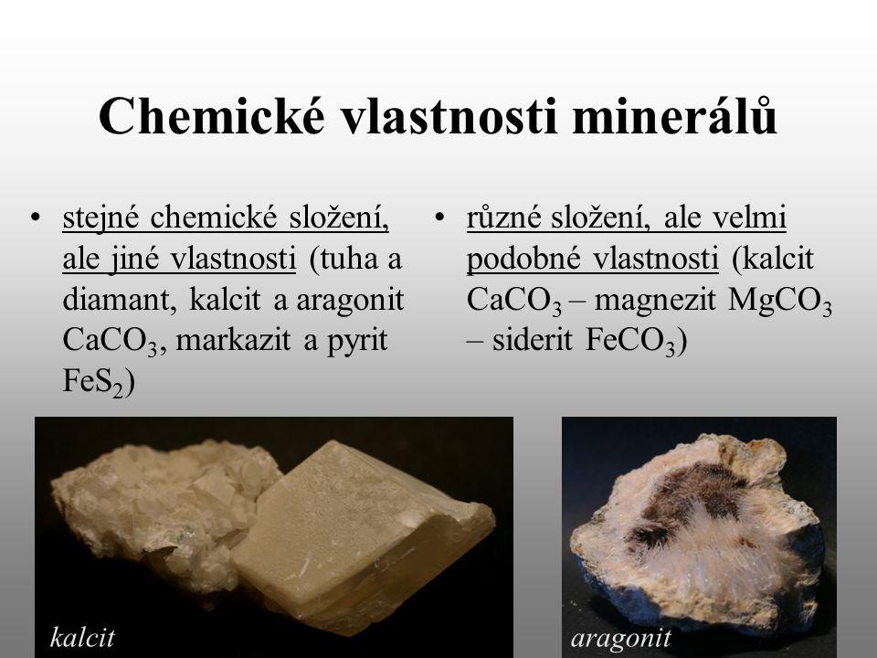 Chemické vlastnosti minerálů stejné chemické složení, ale jiné vlastnosti (tuha a diamant, kalcit a aragonit CaCO 3, markazit a pyrit FeS 2 ) různé sl