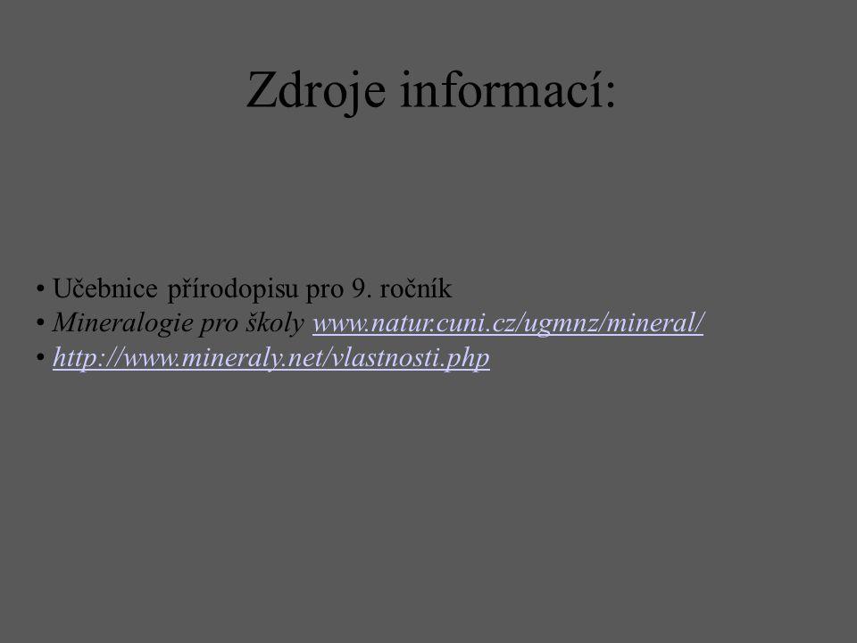 Zdroje informací: Učebnice přírodopisu pro 9. ročník Mineralogie pro školy www.natur.cuni.cz/ugmnz/mineral/www.natur.cuni.cz/ugmnz/mineral/ http://www