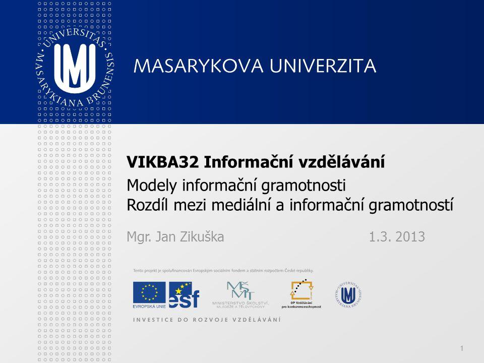 1 VIKBA32 Informační vzdělávání Modely informační gramotnosti Rozdíl mezi mediální a informační gramotností Mgr.