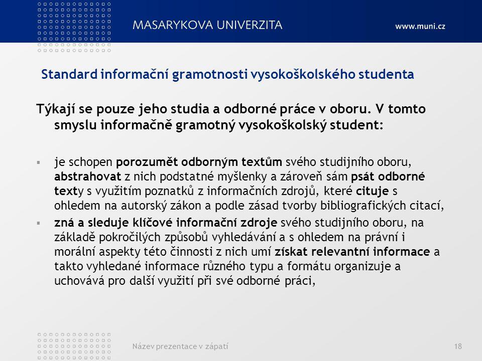 Standard informační gramotnosti vysokoškolského studenta Název prezentace v zápatí18 Týkají se pouze jeho studia a odborné práce v oboru.