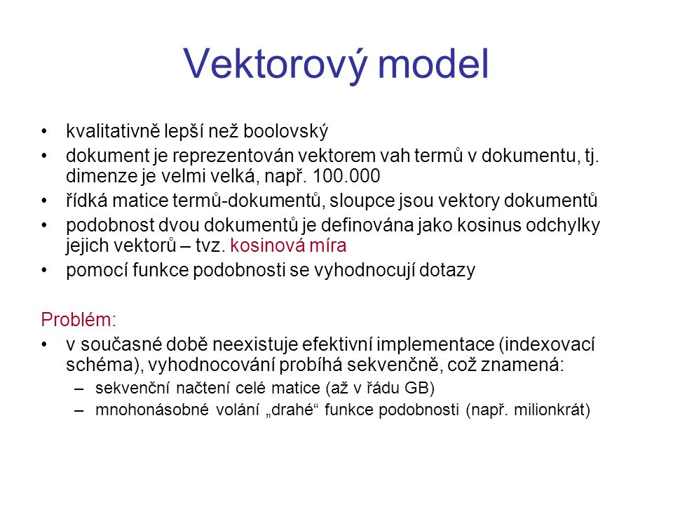 Vektorový model kvalitativně lepší než boolovský dokument je reprezentován vektorem vah termů v dokumentu, tj. dimenze je velmi velká, např. 100.000 ř