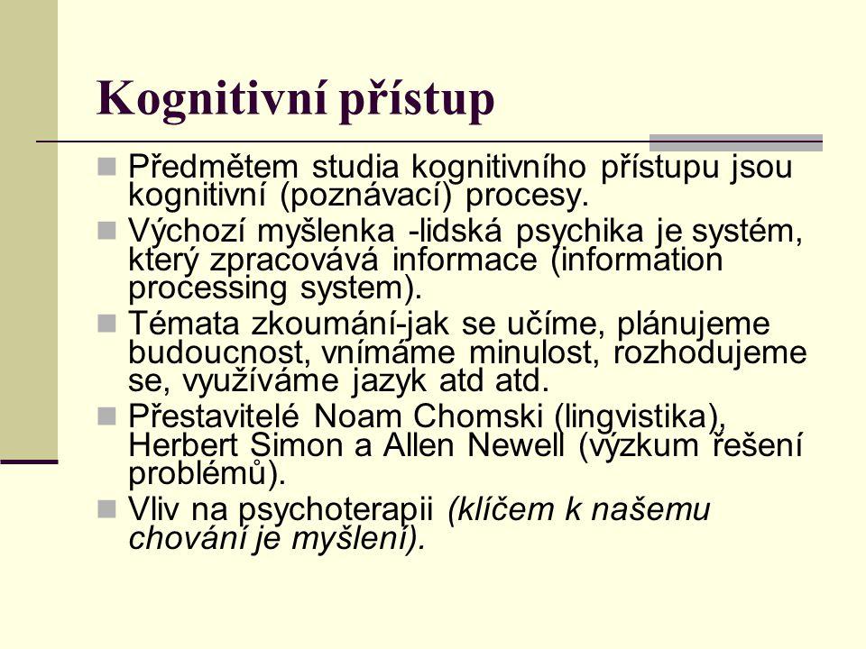 Kognitivní přístup Předmětem studia kognitivního přístupu jsou kognitivní (poznávací) procesy. Výchozí myšlenka -lidská psychika je systém, který zpra