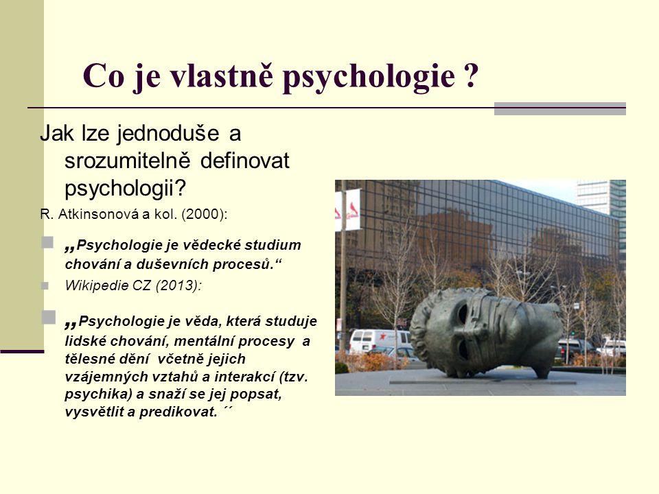 """Co je vlastně psychologie ? Jak lze jednoduše a srozumitelně definovat psychologii? R. Atkinsonová a kol. (2000): """" Psychologie je vědecké studium cho"""